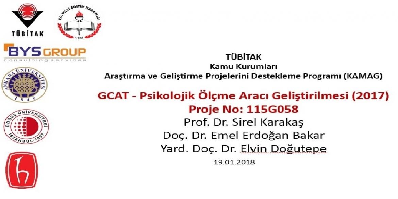 TÜBİTAK Kamu Kurumları  Araştırma ve Geliştirme Projelerini Destekleme Programı (KAMAG)  GCAT - Psikolojik Ölçme Aracı Geliştirilmesi (2017) Proje No: 115G058